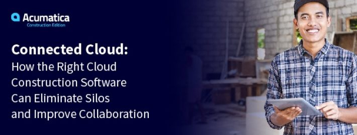 Connected Cloud: How the Right Cloud Construction Software Can Eliminate Silos and Improve Collaboration