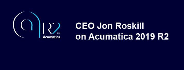 CEO Jon Roskill on Acumatica 2019 R2