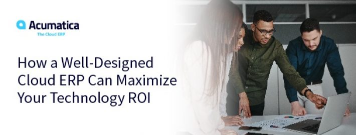 How a Well-Designed Cloud ERP Can Maximize Your Technology ROI