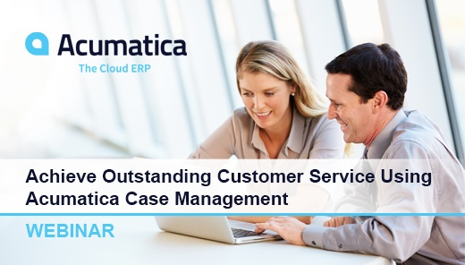 Acumatica Webinar: Achieve Outstanding Customer Service Using Acumatica Case Management