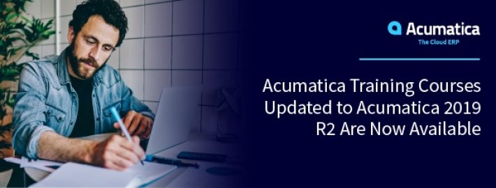 Acumatica Training Courses Updated to Acumatica 2019 R2 Are Now Available