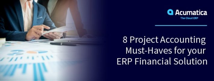 8 Project Accounting Must-Haves for your ERP Financial Solution