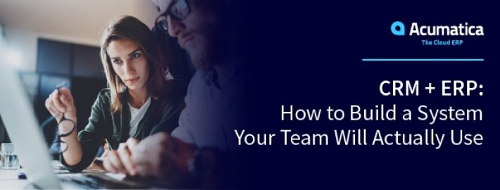 CRM + ERP: How to Build a System Your Team Will Actually Use