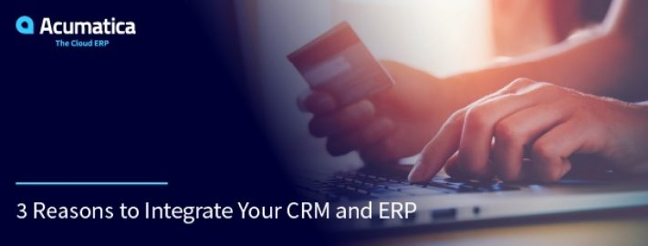 3 Reasons to Integrate Your CRM and ERP