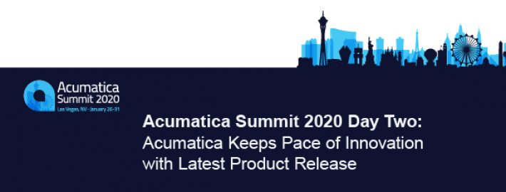 Acumatica Summit 2020 Day Two: Acumatica Keeps Pace of Innovation with Latest Product Release