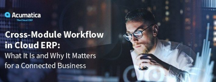 Cross-Module Workflow in Cloud ERP: What It Is and Why It Matters for a Connected Business