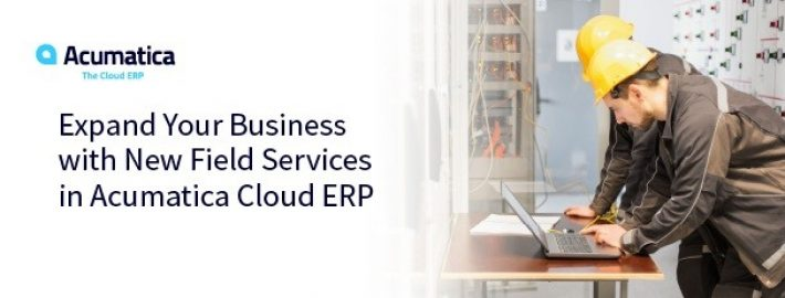 Expand Your Business with New Field Services in Acumatica Cloud ERP