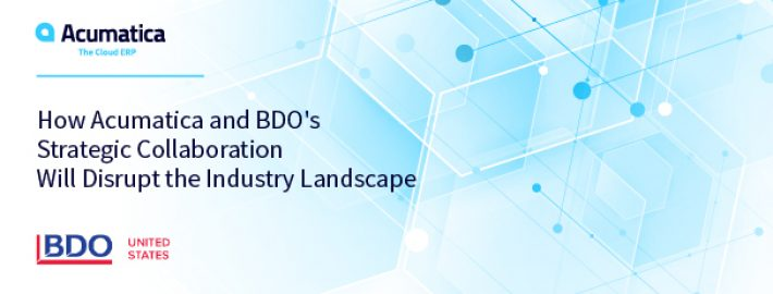 How Acumatica and BDO's Strategic Collaboration Will Disrupt the Industry Landscape