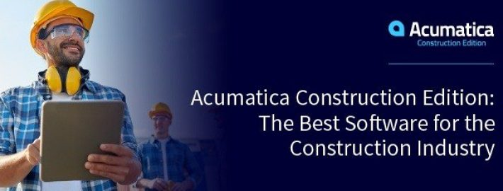 Acumatica Construction Edition: The Best Software for the Construction Industry