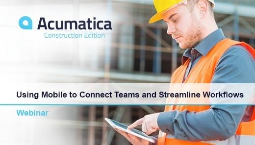 Acumatica Webinar: Acumatica Construction Webinar | Using Mobile to Connect Teams and Streamline Workflows