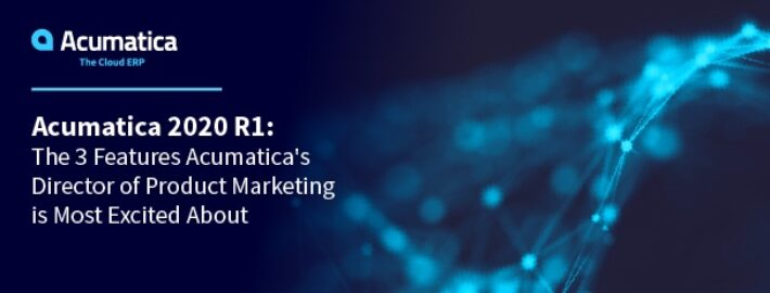 Acumatica 2020 R1: The 3 Features Acumatica's Director of Product Marketing is Most Excited About