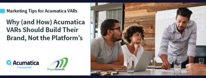 Why (and How) Acumatica VARs Should Build Their Brand, Not the Platform's