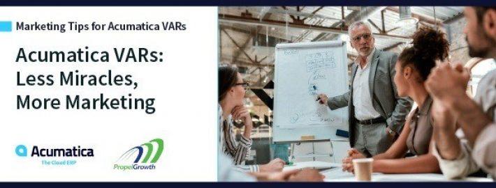 Acumatica VARs: Less Miracles, More Marketing