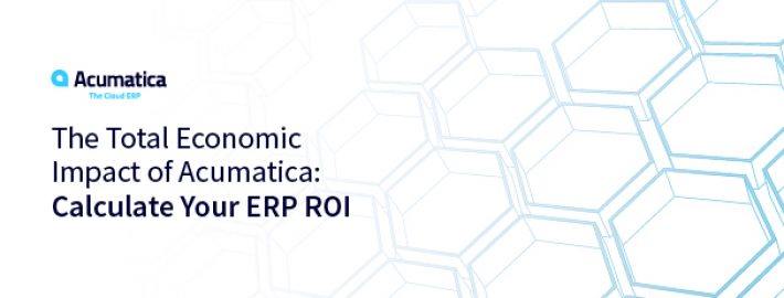 The Total Economic Impact of Acumatica: Calculate Your ERP ROI