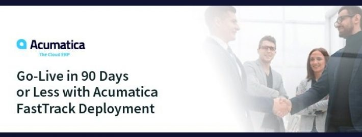 Go-Live in 90 Days or Less with Acumatica FastTrack Deployment