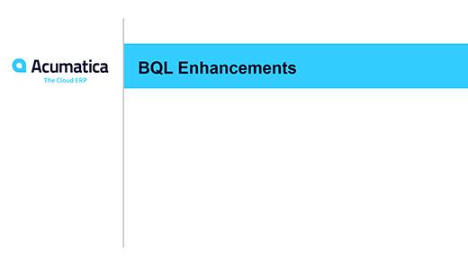 Acumatica Webinar: BQL Enhancements