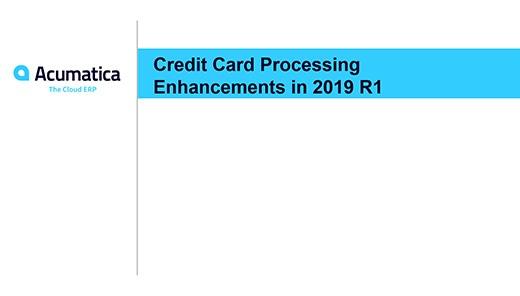 Acumatica Webinar: Credit Card Processing Enhancements