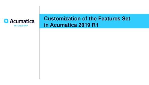 Acumatica Webinar: Customization of the Features Set in Acumatica 2019 R1 (For ISVs)