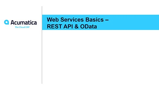 Acumatica Webinar: Web Services Basics - REST API & OData (Day 2)