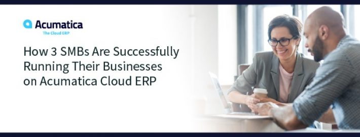 How 3 SMBs Are Successfully Running Their Businesses on Acumatica Cloud ERP