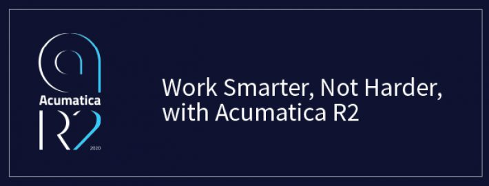 Work Smarter, Not Harder, with Acumatica 2020 R2