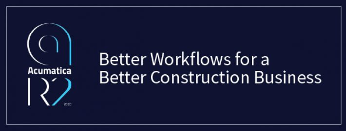 Acumatica 2020 R2: Better Workflows for a Better Construction Business