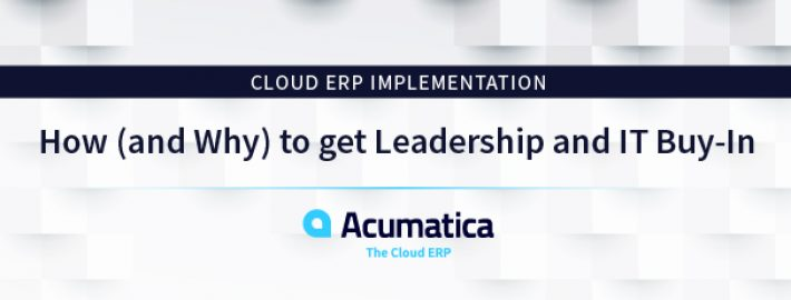 Cloud ERP Implementation: How (and Why) to get Leadership and IT Buy-In