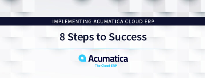 Implementing Acumatica Cloud ERP: 8 Steps to Success