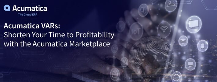 Acumatica VARs: Shorten Your Time to Profitability with the Acumatica Marketplace