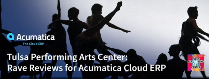 Tulsa Performing Arts Center: Rave Reviews for Acumatica Cloud ERP