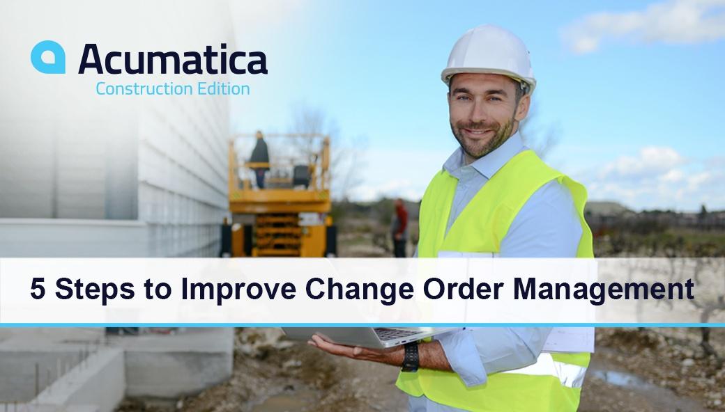 Acumatica Construction Webinar | 5 Steps to Improve Change Order Management