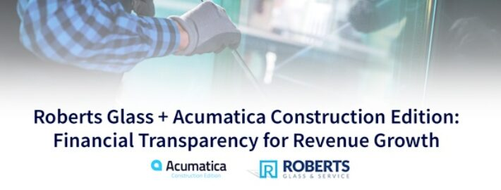 Roberts Glass + Acumatica Construction Edition: Financial Transparency for Revenue Growth