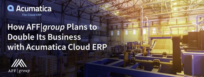How AFF|group Plans to Double Its Business with Acumatica Cloud ERP