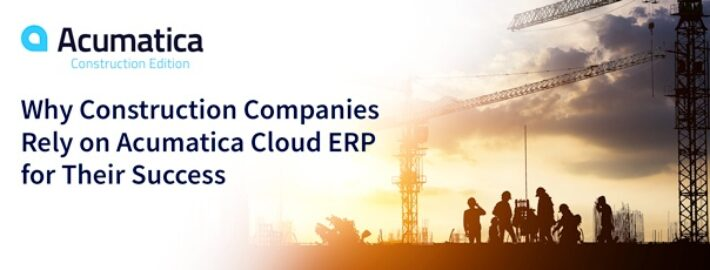 Why Construction Companies Rely on Acumatica Cloud ERP for Their Success