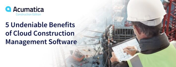 5 Undeniable Benefits of Cloud Construction Management Software