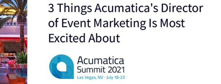 Acumatica Summit 2021: 3 Things Acumatica's Director of Event Marketing Is Most Excited About
