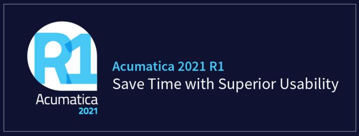 Acumatica 2021 R1:Save Time with Superior Usability