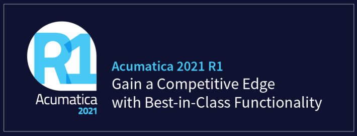 Acumatica 2021 R1: Gain a Competitive Edge with Best-in-Class Functionality