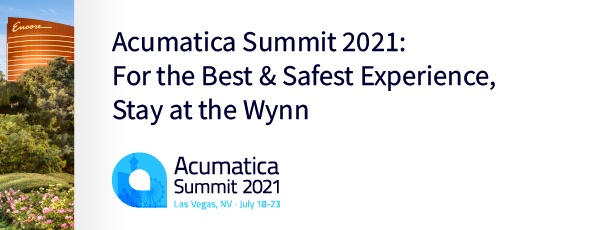 Acumatica Summit 2021: For the Best & Safest Experience, Stay at the Wynn
