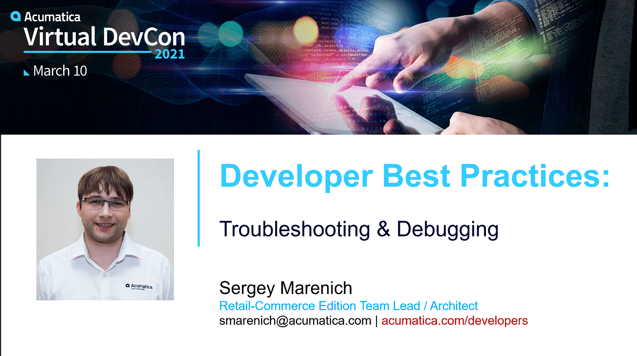 Acumatica DevCon 2021 - Troubleshooting & Debugging