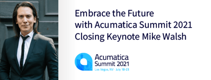 Embrace the Future with Acumatica Summit 2021 Closing Keynote Mike Walsh