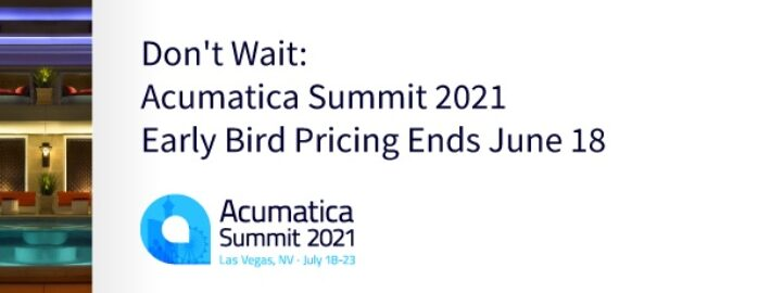 Don't Wait: Acumatica Summit 2021 Early Bird Pricing Ends June 18