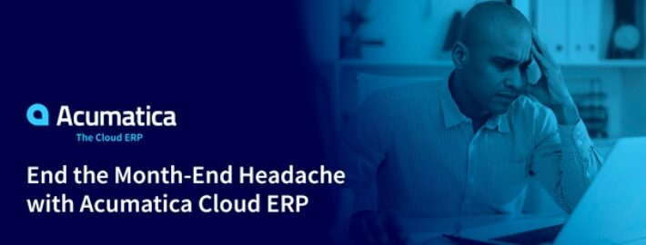 End the Month-End Headache with Acumatica Cloud ERP