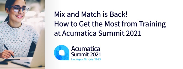 Mix and Match is Back! How to Get the Most from Training at Acumatica Summit 2021