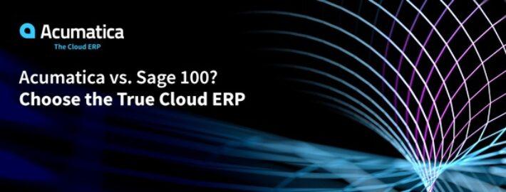 Acumatica vs. Sage 100? Choose the True Cloud ERP