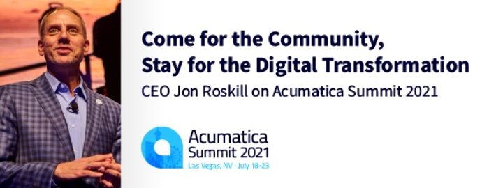 Come for the Community, Stay for the Digital Transformation: CEO Jon Roskill on Acumatica Summit 2021