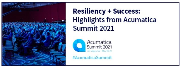 Resiliency + Success: Highlights from Acumatica Summit 2021