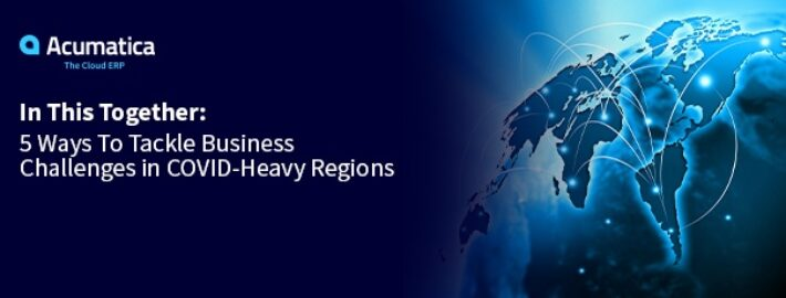 In This Together: 5 Ways to Tackle Business Challenges in COVID-Heavy Regions