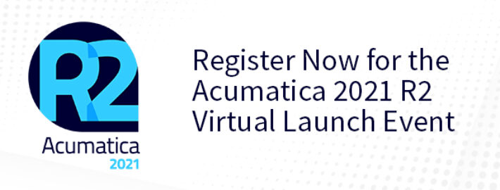 Register Now for the Acumatica 2021 R2 Virtual Launch Event