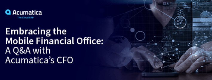Embracing the Mobile Finance Office: A Q&A With Acumatica's CFO